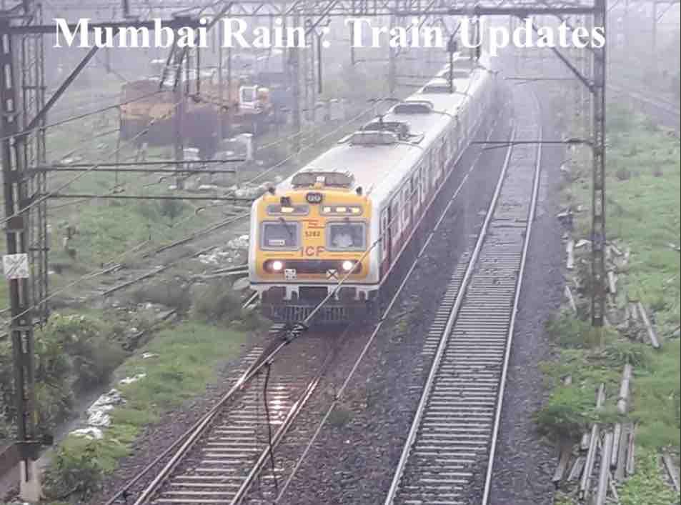 Mumbai Rain Train Block Today Live updates| IRCTC Help